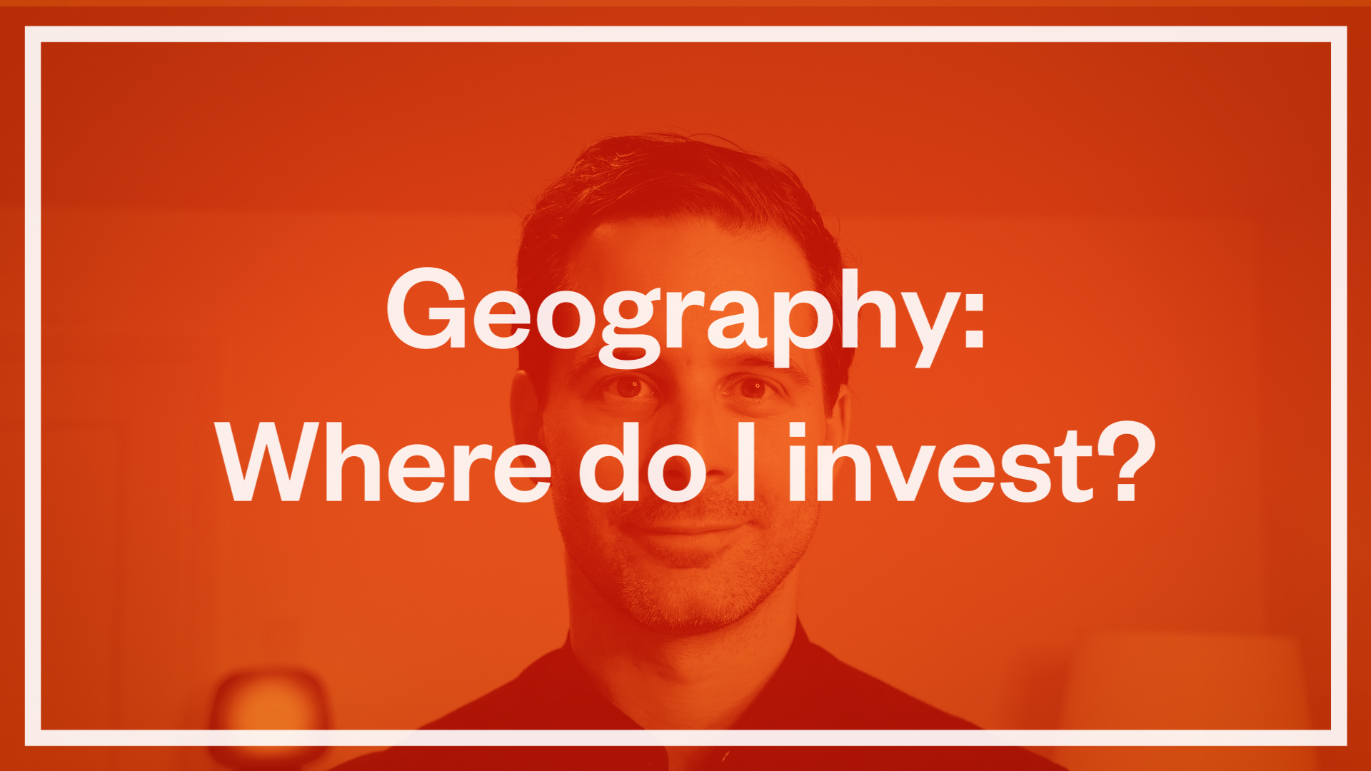 Geography: Where do I invest?