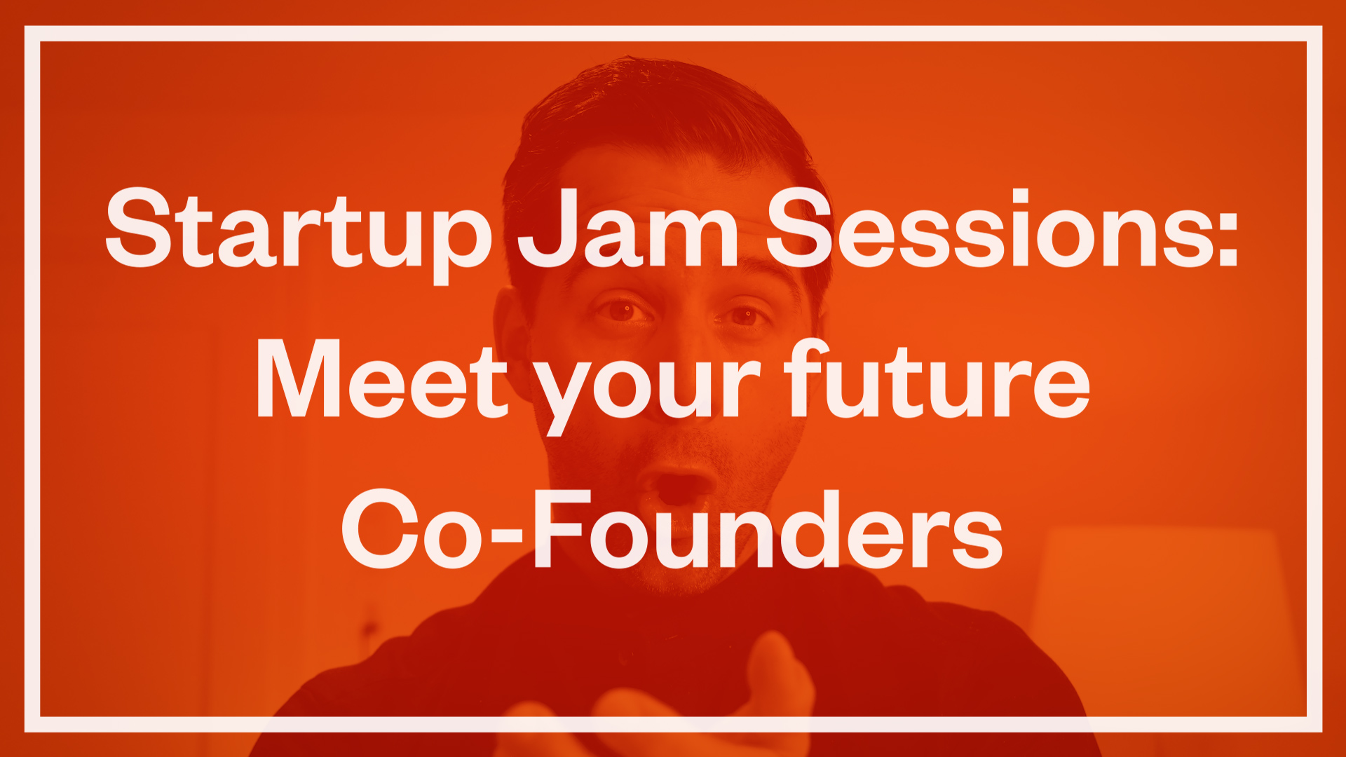 Startup Jam Sessions: Meet your future Co-Founders