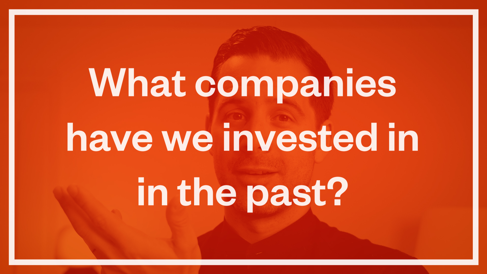 What are some companies we have invested in in the past?