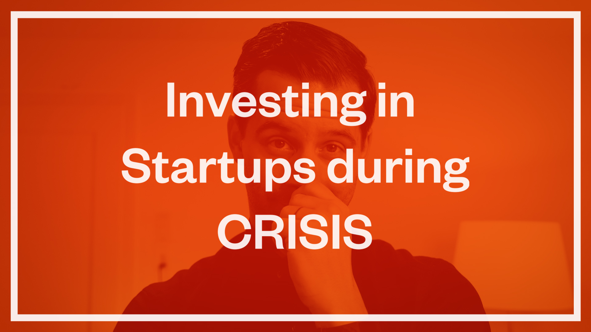 Investing in Startups during CRISIS