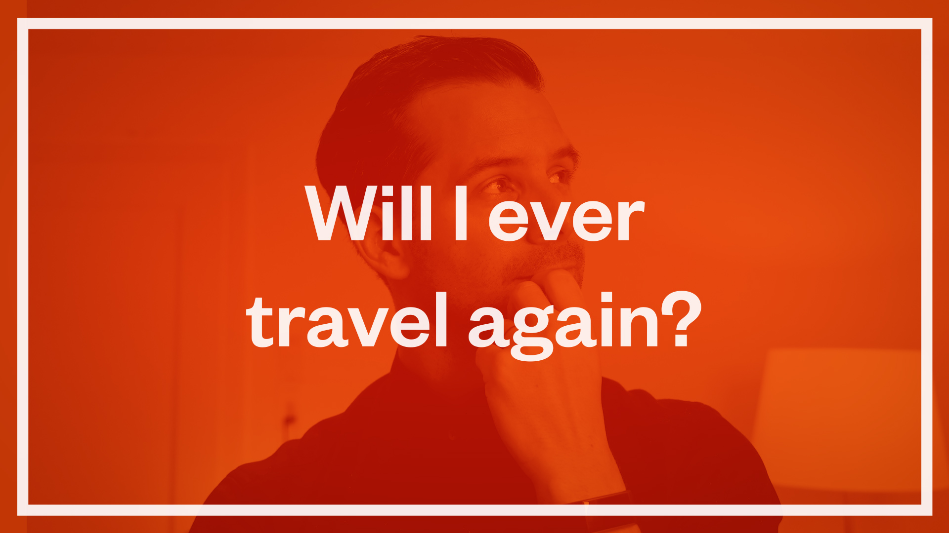 Will I ever travel again?