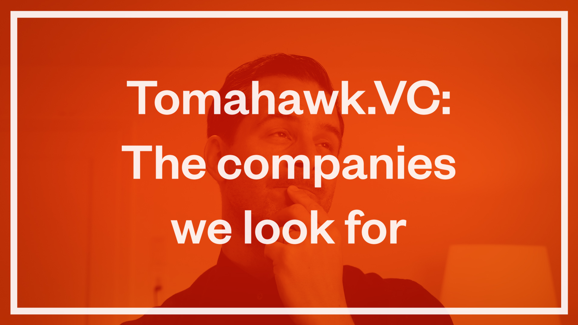 Tomahawk.VC: The companies we look for