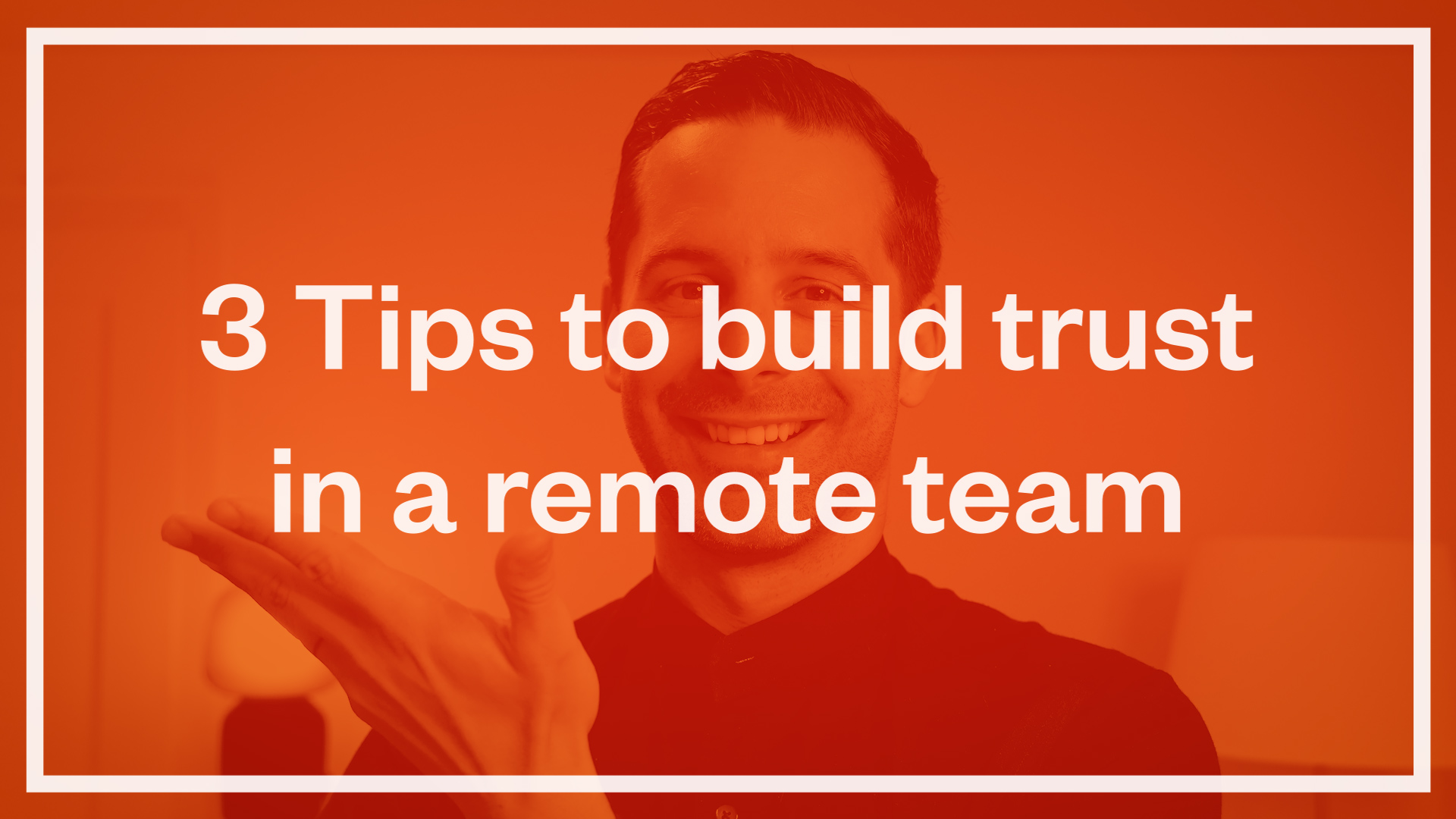 3 Tips to build trust in a remote team