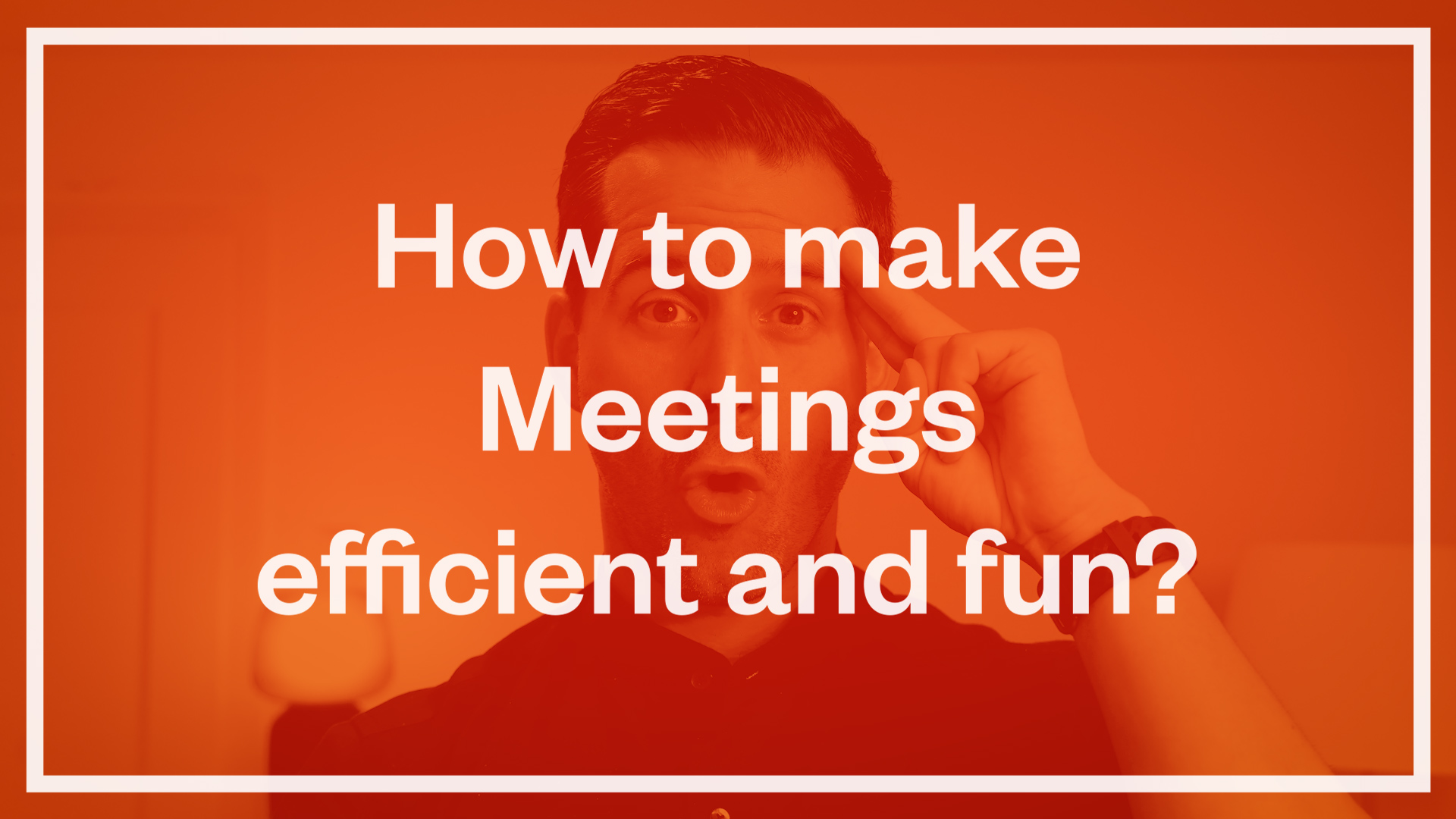 How to make Meetings efficient and fun