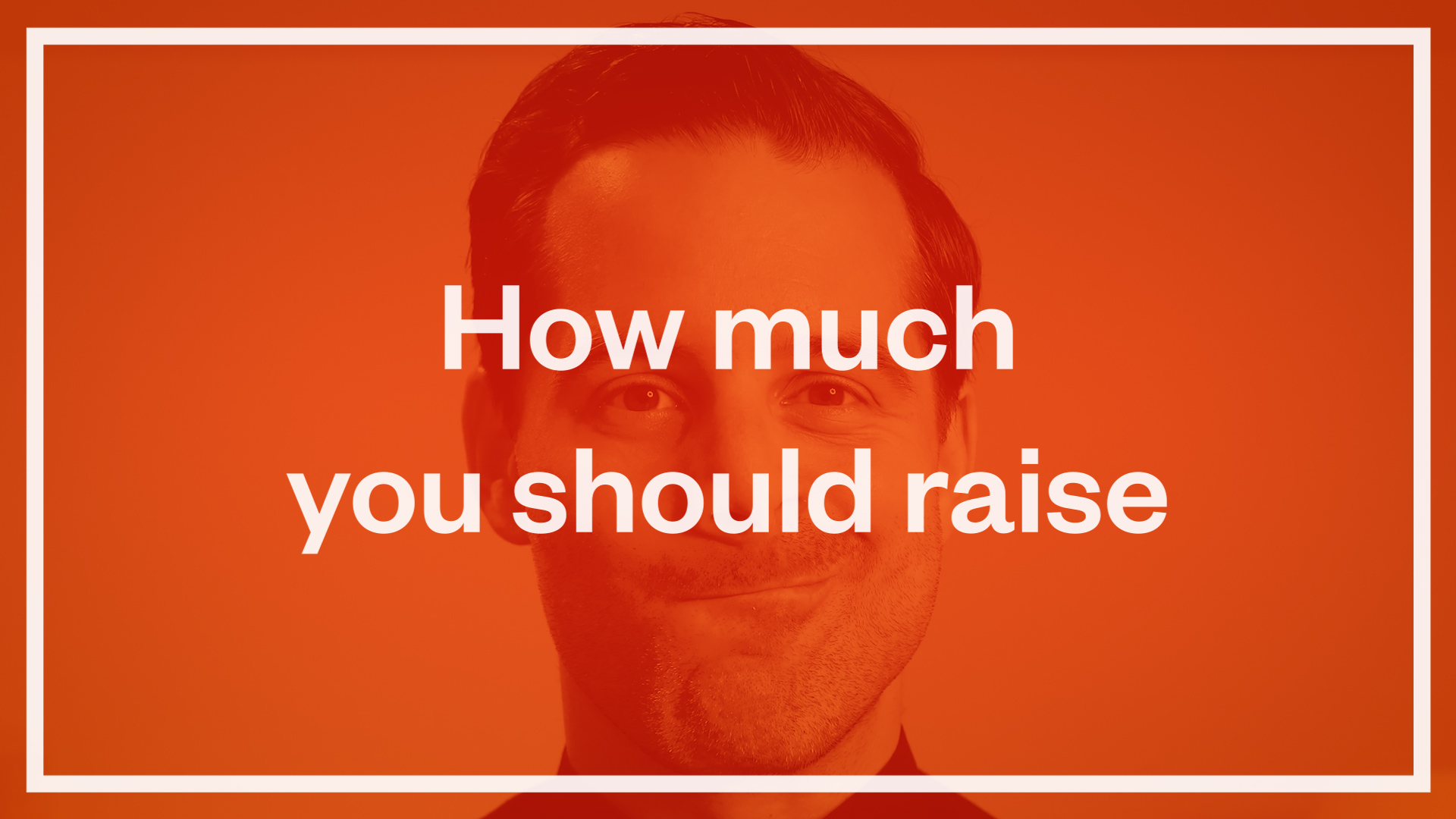 How Much You Should Raise