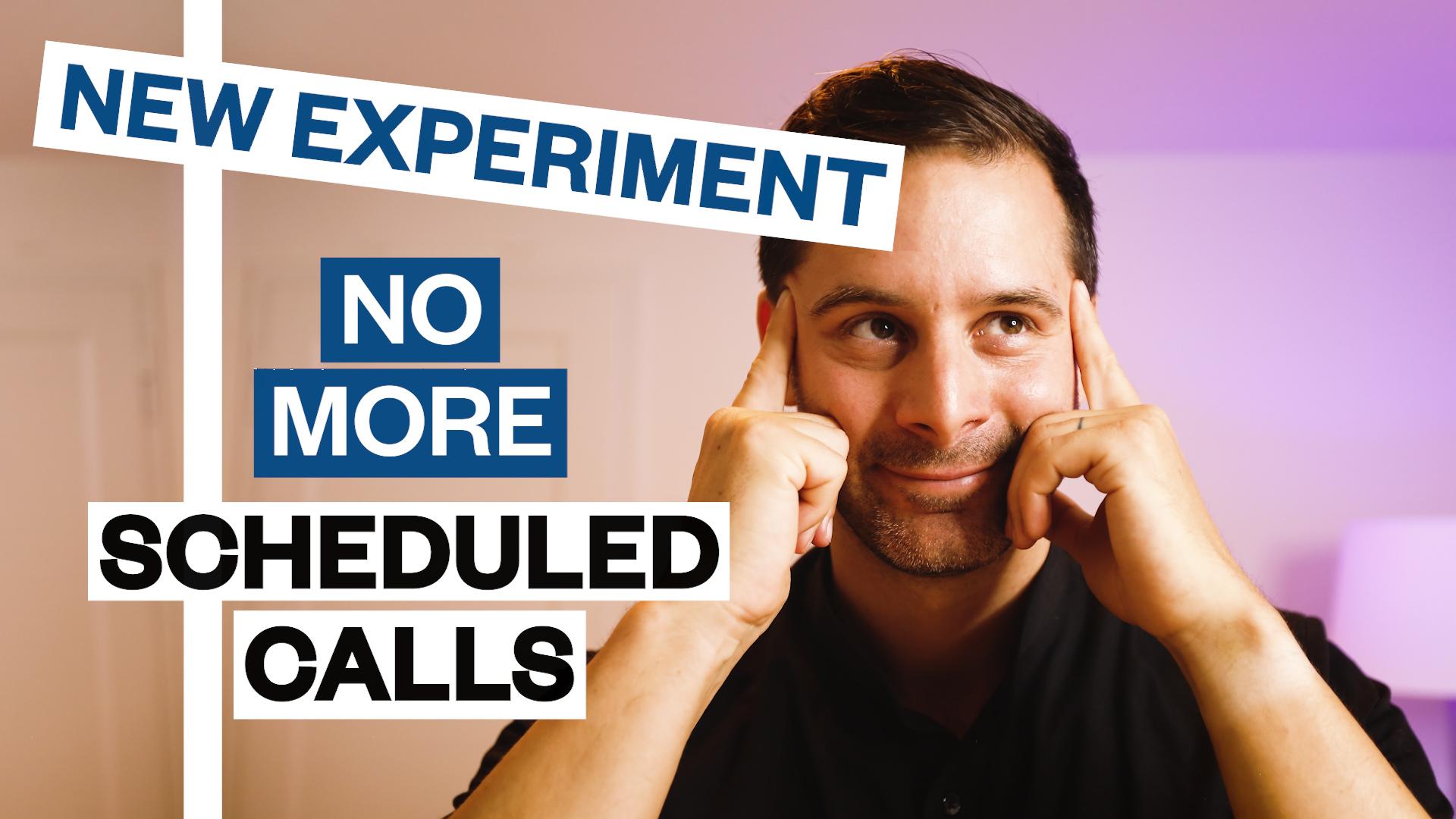 New Experiment: No More Scheduled Calls